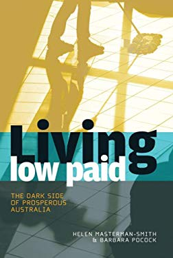 Living Low Paid: The Dark Side of Prosperous Australia 9781741753967