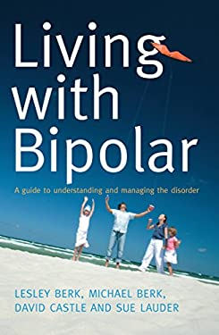 Living with Bipolar: A Guide to Understanding and Managing the Disorder 9781741754254