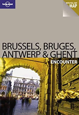Lonely Planet Brussels, Bruges, Antwerp & Ghent Encounter [With Pull-Out Map] 9781741049213