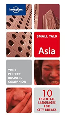 Lonely Planet Small Talk Asia: 10 Essential Languages for City Breaks & Business Travel 9781741791426