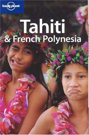 Lonely Planet Tahiti & French Polynesia 9781740599986