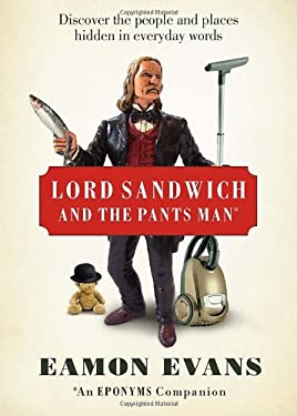 Lord Sandwich and the Pants Man: Discover the People and Places Hidden in Everyday Words 9781742702599