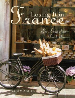 Losing It in France: Les Secrets of the French Diet 9781742570693