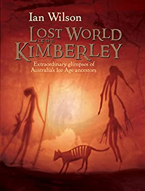 Lost World of the Kimberley: Extraordinary New Glimpses of Australia's Ice Age Ancestors 9781741143911