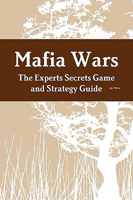 Mafia Wars: The Experts Secrets Game and Strategy Guide 9781742443089