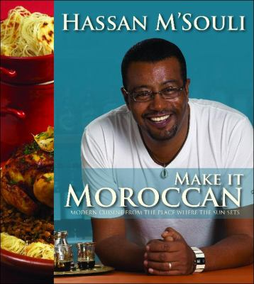 Make It Moroccan: Modern Cuisine from the Place Where the Sun Sets 9781741106015