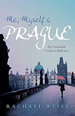 Me, Myself & Prague: An Unreliable Guide to Bohemia 9781741148206