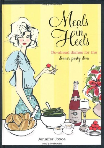 Meals in Heels: Do-Ahead Dishes for the Dinner Party Diva 9781741965520