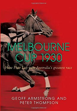Melbourne Cup 1930: How Phar Lap Won Australia's Greatest Race 9781741147506