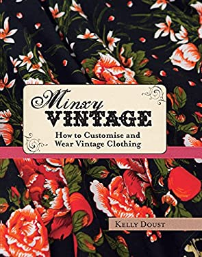 Minxy Vintage: How to Customise and Wear Vintage Clothing 9781742660967