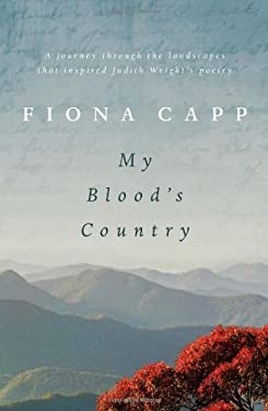 My Blood's Country: A Journey Through the Landscape That Inspired Judith Wright's Poetry 9781741754872