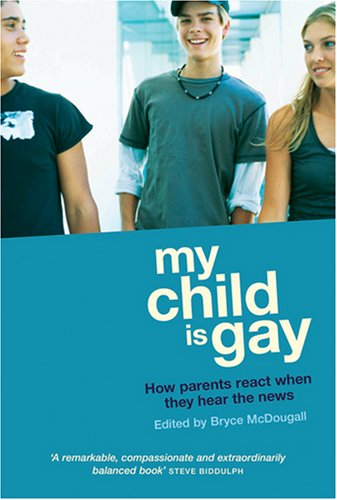 My Child Is Gay: How Parents React When They Hear the News 9781741751246