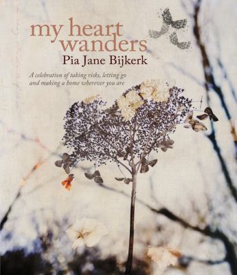 My Heart Wanders: A Celebration of Taking Risks, Letting Go and Making a Home Wherever You Are 9781741967463