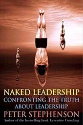 Naked Leadership: Confronting the Truth about Leadership