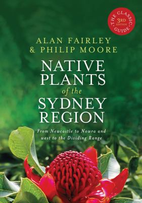 Native Plants of the Sydney Region: From Newcastle to Nowra and West to the Dividing Range 9781741755718
