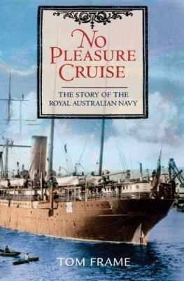 No Pleasure Cruise: The Story of the Royal Australian Navy 9781741142334