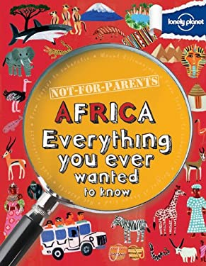 Not For Parents Africa: Everything You Ever Wanted to Know (Lonely Planet Kids)