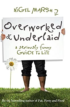 Overworked & Underlaid: A Seriously Funny Guide to Life 9781741756593