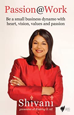 Passion@work: Be a Small Business Dynamo with Heart, Vision, Values and Passion 9781740666459