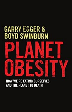 Planet Obesity: How We're Eating Ourselves and the Planet to Death 9781742373621
