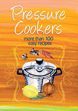 Pressure Cookers: More Than 100 Easy Recipes 9781741968941