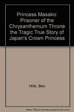 Princess Masako: Prisoner of the Chrysanthemum Throne: The Tragic True Story of Japan's Crown Princess 9781741660142