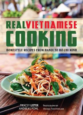 Real Vietnamese Cooking: Homestyle Recipes from Hanoi to Ho Chi Minh 9781742705262