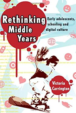 Rethinking Middle Years: Early Adolscents, Schooling and Digital Culture 9781741149272