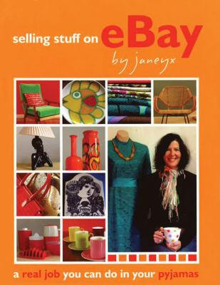 Selling Stuff on eBay: A Real Job You Can Do in Your Pyjamas 9781740667838
