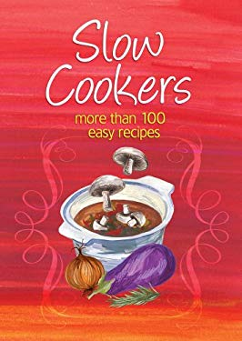 Slow Cookers: More Than 100 Easy Recipes 9781741968958