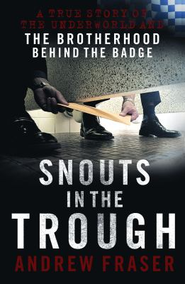 Snouts in the Trough: A True Story of the Underworld and the Brotherhood Behind the Badge 9781742701325