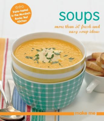 Soups: More Than 50 Fresh and Easy Soup Recipes 9781742663364