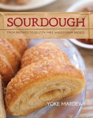 Sourdough: From Pastries to Gluten-Free Wholegrain Breads 9781742571317