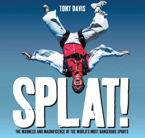 Splat!: The Madness and Magnificence of the World's Most Dangerous Sports 9781741750300