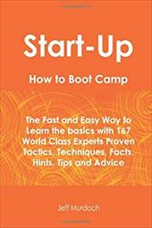 Start-Up How to Boot Camp: The Fast and Easy Way to Learn the Basics with 167 World Class Experts Proven Tactics, Techniques, Fact - Murdoch, Jeff