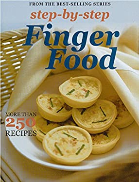 Step by Step Finger Food: More Than 250 Recipes 9781742662657