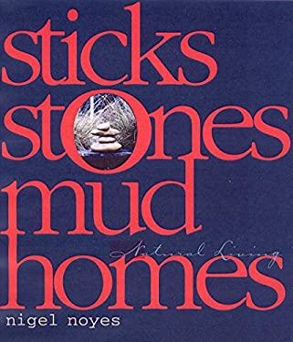 Sticks Stones Mud Homes: Natural Living 9781740661478