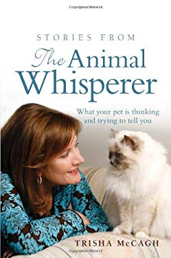 Stories from the Animal Whisperer: What Your Pet Is Thinking and Trying to Tell You 9781741759501