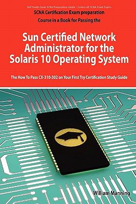 Sun Certified Network Administrator for the Solaris 10 Operating System Certification Exam Preparation Course in a Book for Passing the Solaris Networ 9781742443157