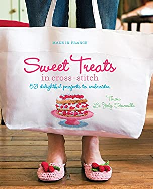 Sweet Treats in Cross-Stitch: 53 Delightful Projects to Embroider 9781741969696