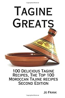Tagine Greats: 100 Delicious Tagine Recipes, the Top 100 Moroccan Tajine Recipes - Second Edition 9781742442327