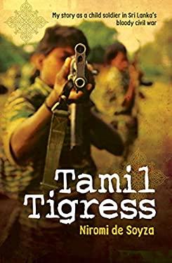 Tamil Tigress: My Story as a Child Soldier in Sri Lanka's Bloody Civil War 9781742375182
