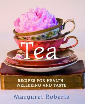 Tea: Recipes for Health, Wellbeing and Taste 9781742570983