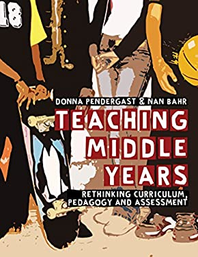 Teaching Middle Years: Rethinking Curriculum, Pedagogy, and Assessment 9781741146738