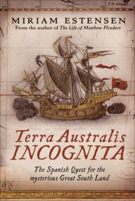 Terra Australis Incognita: The Spanish Quest for the Mysterious Great South Land 9781741750546