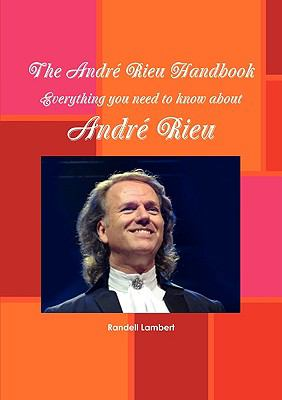 The Andr Rieu Handbook - Everything You Need to Know about Andr Rieu 9781742443096