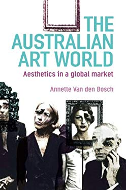 The Australian Artworld: Aesthetics in a Global Market 9781741144550