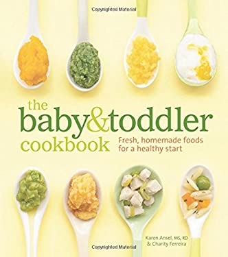 The Baby & Toddler Cookbook: Fresh, Homemade Foods for a Healthy Start 9781740899802