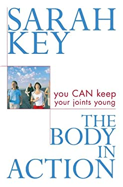The Body in Action: You Can Keep Your Joints Young 9781741141184