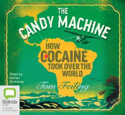 The Candy Machine: How Cocaine Took Over the World 9781742852720